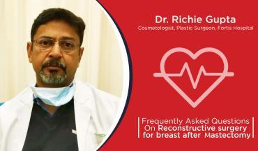 Reconstructive surgery for breast after mastectomy by Dr. Richie Gupta | Fortis Healthcare | MediGence