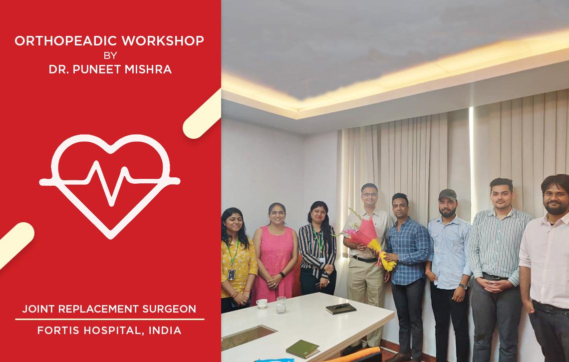 Orthopeadic Workshop by Dr. Puneet Mishra, Fortis Hospital for Team MediGence