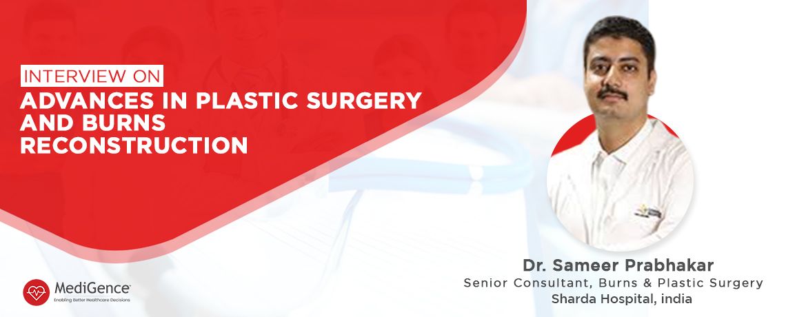 Interview on Plastic Surgery and Burn Reconstruction with Dr. Sameer Prabhakar