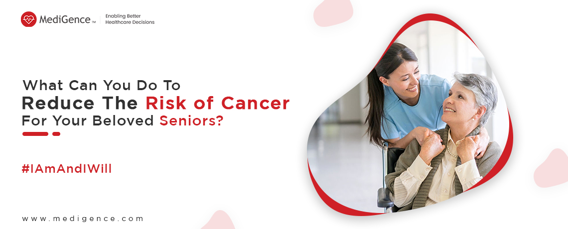 What Can You Do To Reduce The Risk of Cancer For Your Beloved Seniors?