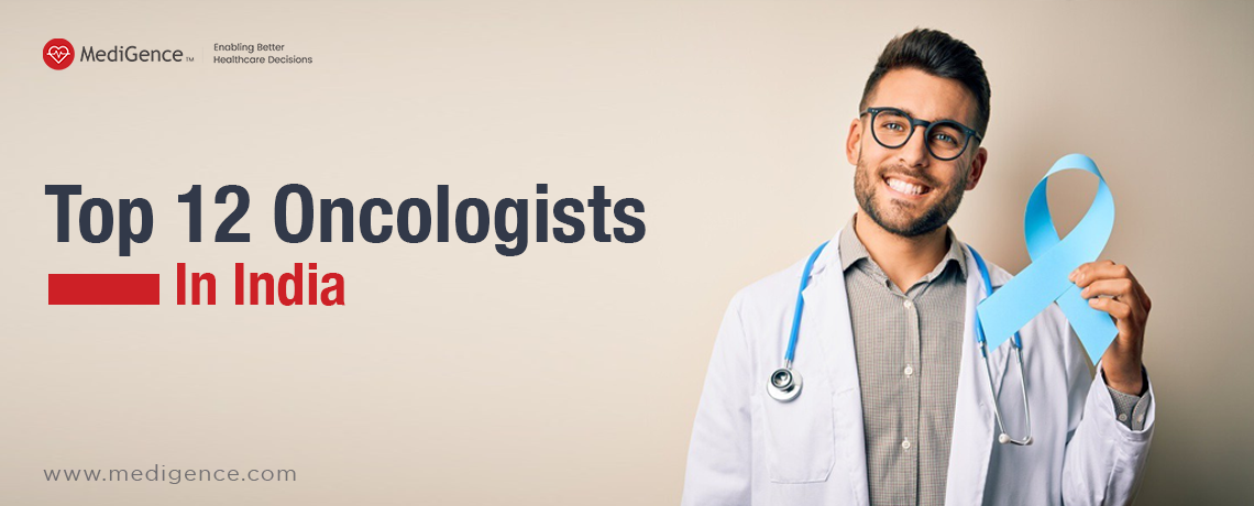 Top 12 Oncologists in India | Best Cancer Doctors in India